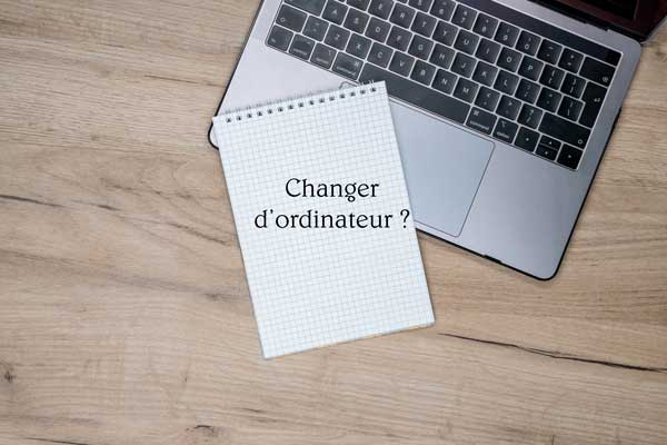 Pourquoi changer et comment choisir un nouvel ordinateur